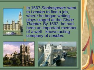 In 1567 Shakespeare went to London to find a job, where he began writing play