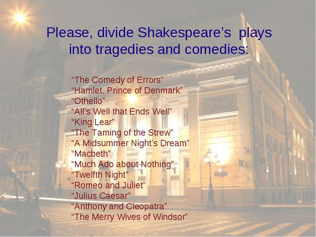"""The Comedy of Errors"" ""Hamlet, Prince of Denmark"" ""Othello"" ""All's Well that..."
