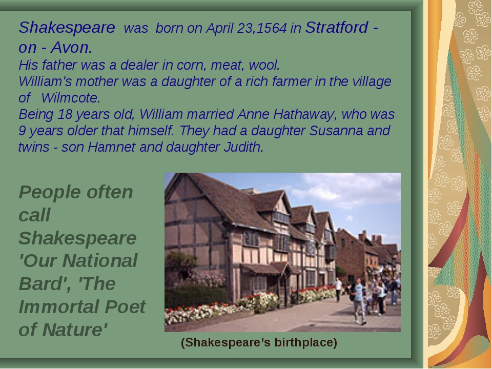 Shakespeare was born on April 23,1564 in Stratford - on - Avon. His father wa...