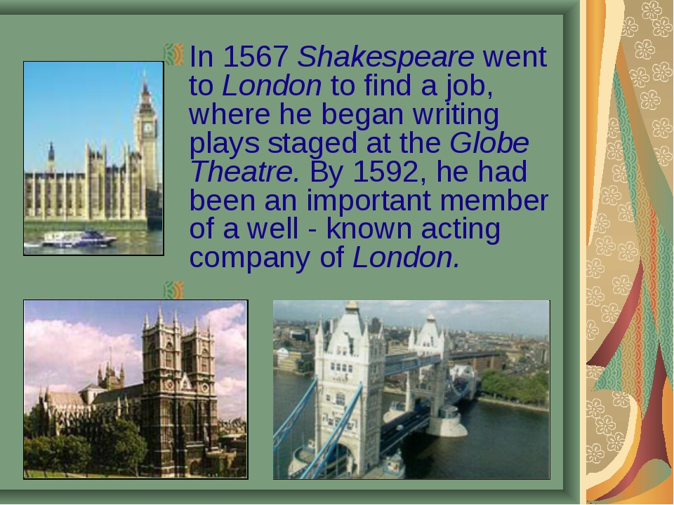 In 1567 Shakespeare went to London to find a job, where he began writing play...