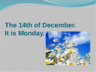 The 14th of December. It is Monday.