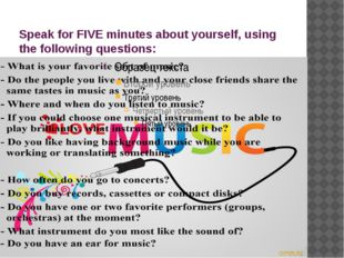 Speak for FIVE minutes about yourself, using the following questions: