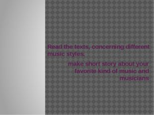 Read the texts, concerning different music styles. make short story about you