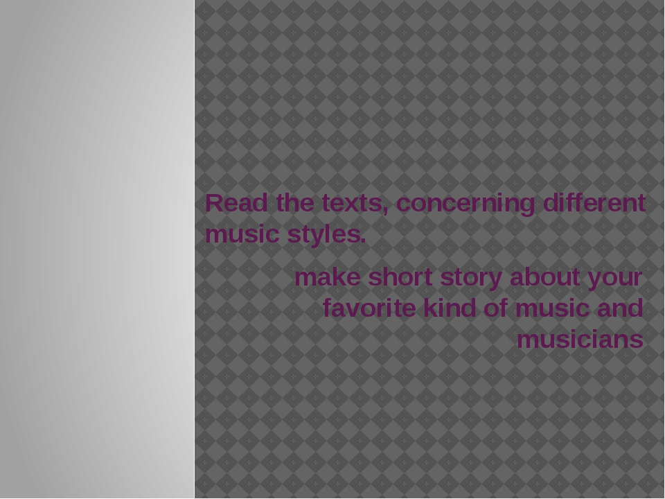 Read the texts, concerning different music styles. make short story about you...