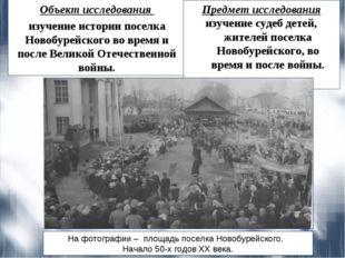Объект исследования изучение истории поселка Новобурейского во время и после