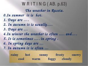 W R I T I N G ( AB. p.63) The weather in Russia. 0.In summer it is hot. 1. Da