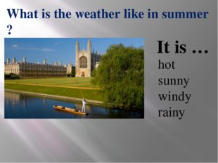 hot sunny windy rainy What is the weather like in summer ? It is …