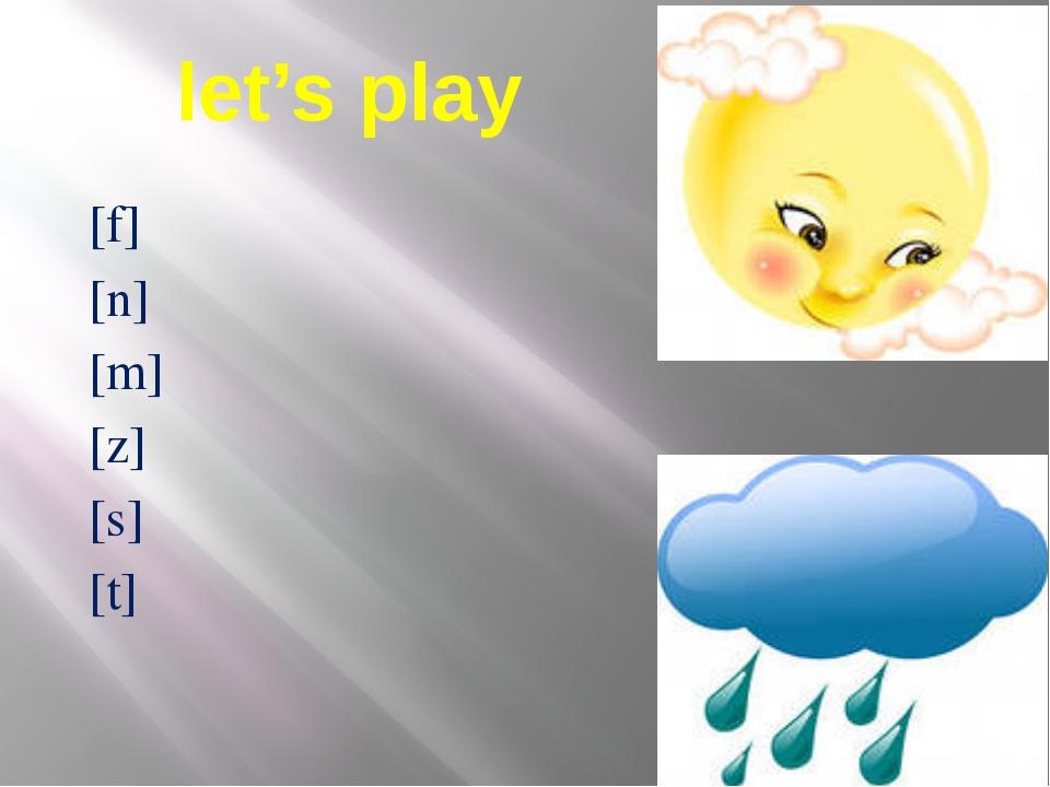 let's play [f] [n] [m] [z] [s] [t]
