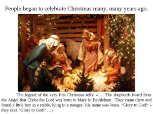People began to celebrate Christmas many, many years ago. 	The legend of the