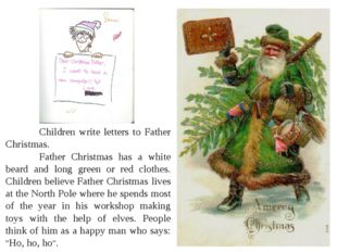 Children write letters to Father Christmas. 	Father Christmas has a white b