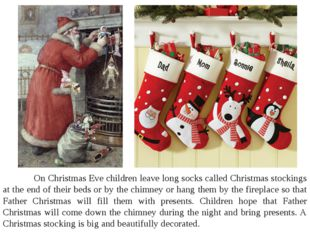 On Christmas Eve children leave long socks called Christmas stockings at th