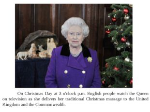 On Christmas Day at 3 o'clock p.m. English people watch the Queen on televis