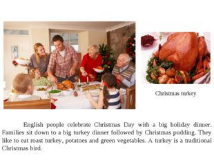 Christmas turkey 	English people celebrate Christmas Day with a big holiday