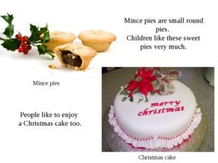 Mince pies are small round pies. Children like these sweet pies very much. Mi