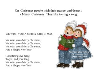 WE WISH YOU A MERRY CHRISTMAS We wish you a Merry Christmas, We wish you a M