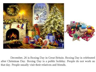 December, 26 is Boxing Day in Great Britain. Boxing Day is celebrated after