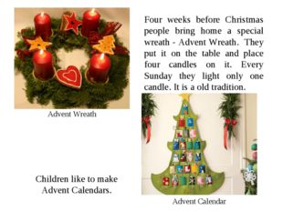 Advent Wreath Four weeks before Christmas people bring home a special wreath