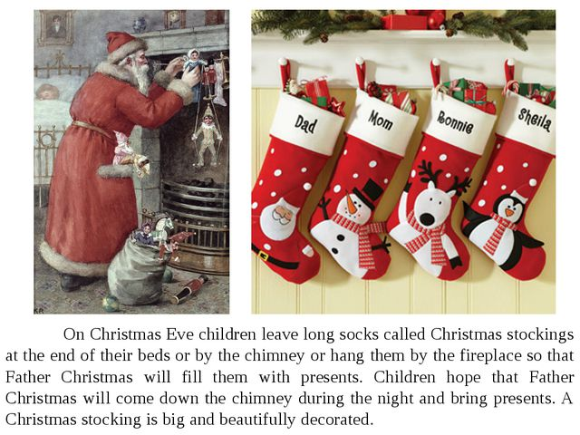 On Christmas Eve children leave long socks called Christmas stockings at th...