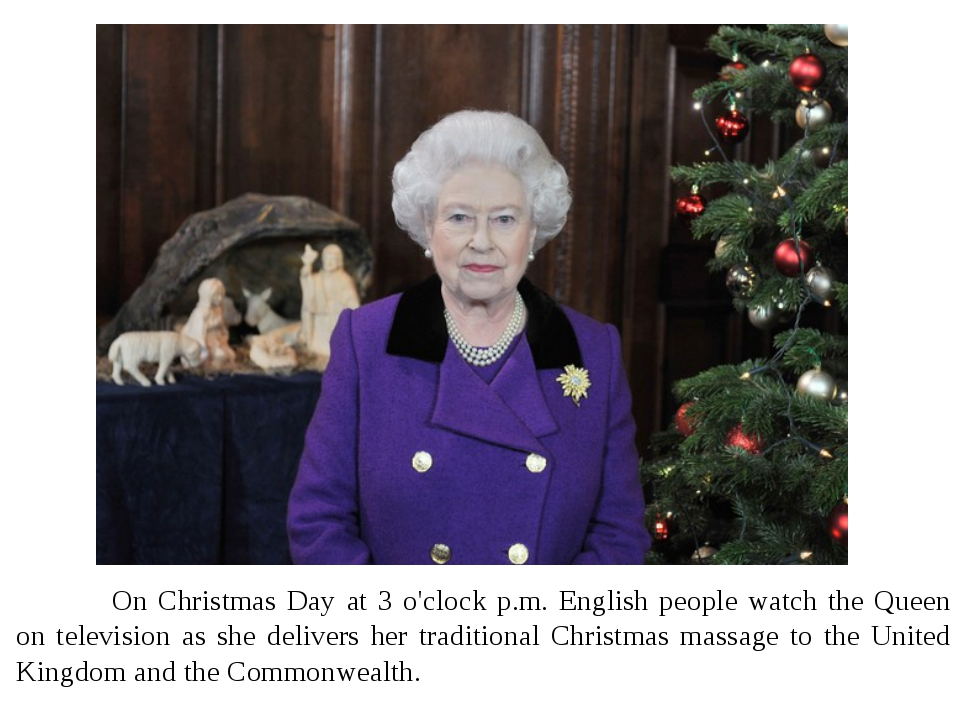 On Christmas Day at 3 o'clock p.m. English people watch the Queen on televis...