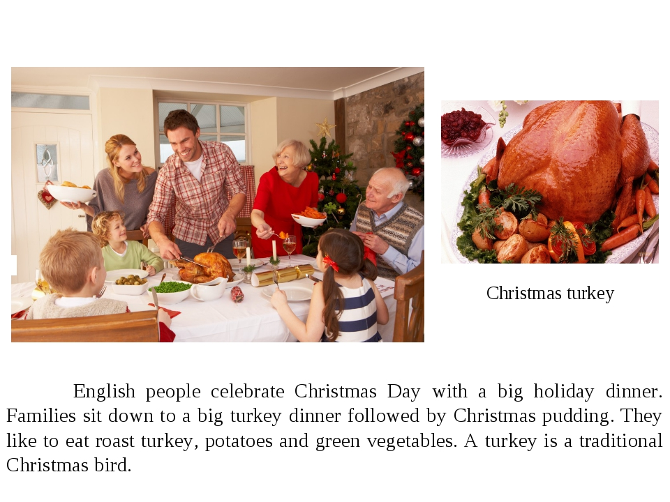 Christmas turkey 	English people celebrate Christmas Day with a big holiday...