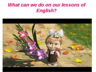 What can we do on our lessons of English?
