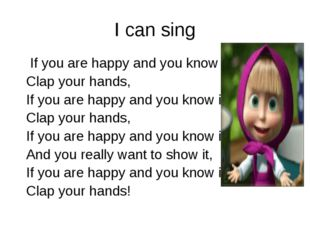 I can sing If you are happy and you know it, Clap your hands, If you are happ