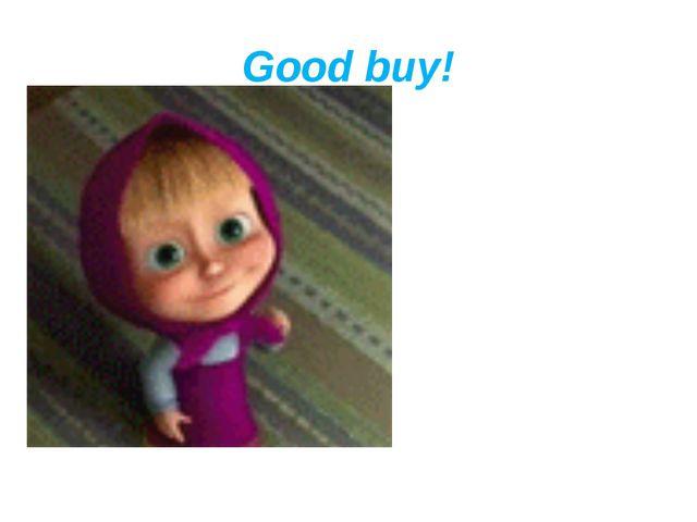 Good buy!