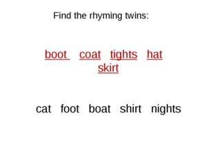 Find the rhyming twins: boot coat tights hat skirt cat foot boat shirt nights