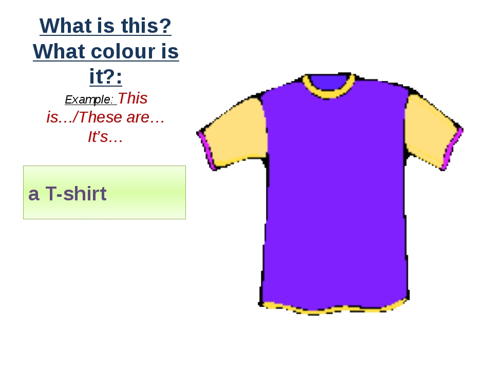 What is this? What colour is it?: Example: This is…/These are… It's… a T-shirt