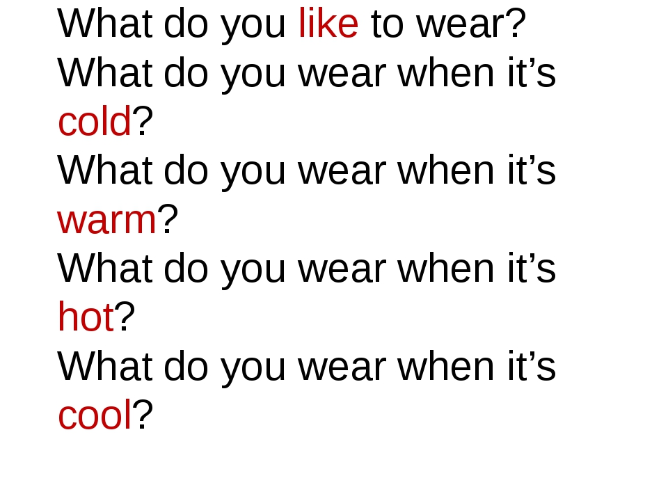 What do you like to wear? What do you wear when it's cold? What do you wear w...