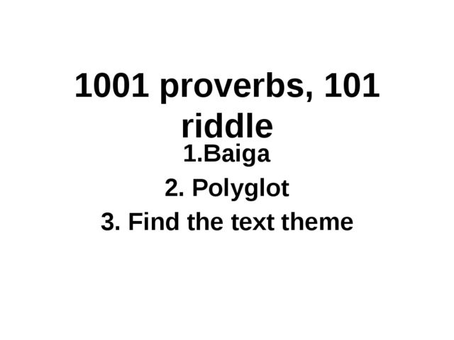 1001 proverbs, 101 riddle 1.Baiga 2. Polyglot 3. Find the text theme