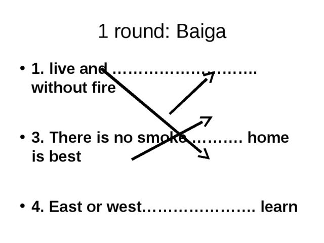 1 round: Baiga 1. live and ………………………. without fire 3. There is no smoke ………....