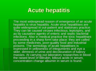 Acute hepatitis 	The most widespread reason of emergence of an acute hepatiti