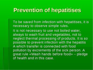 Prevention of hepatitises 	To be saved from infection with hepatitises, it is