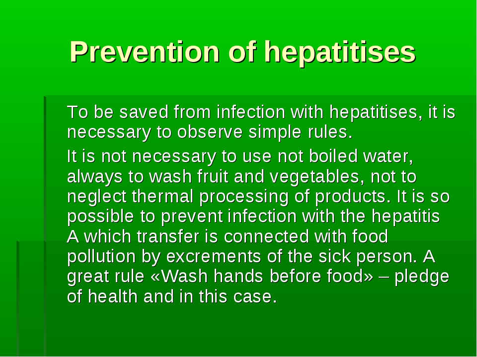 Prevention of hepatitises 	To be saved from infection with hepatitises, it is...