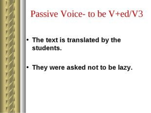 Passive Voice- to be V+ed/V3 The text is translated by the students. They wer