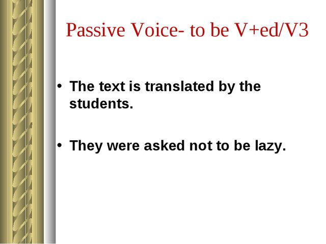 Passive Voice- to be V+ed/V3 The text is translated by the students. They wer...