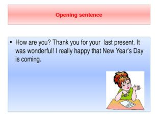 Opening sentence How are you? Thank you for your last present. It was wonder