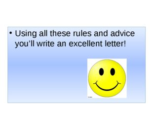 Using all these rules and advice you'll write an excellent letter!