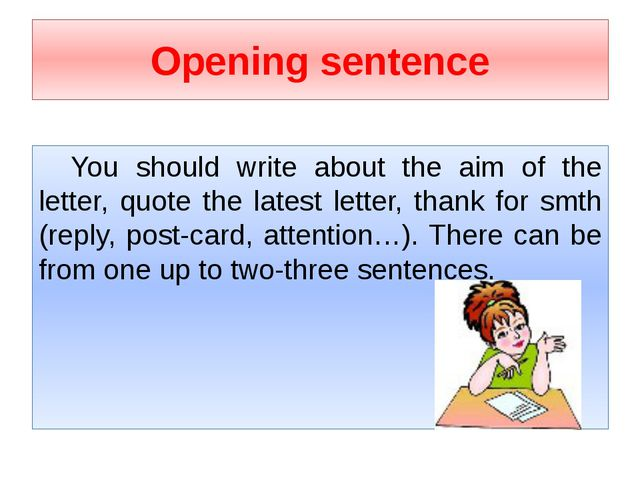 Opening sentence You should write about the aim of the letter, quote the lat...