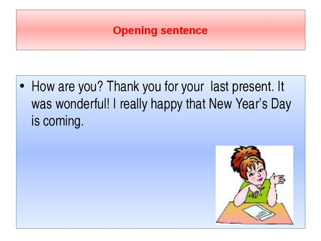 Opening sentence How are you? Thank you for your last present. It was wonder...