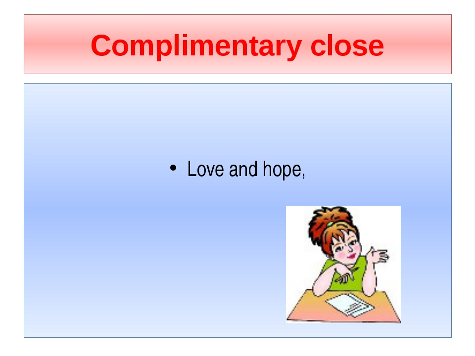 Complimentary close Love and hope,