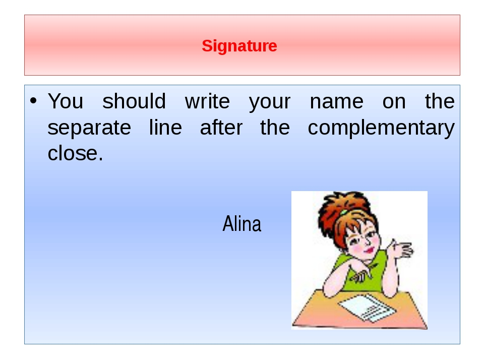 Signature You should write your name on the separate line after the complem...