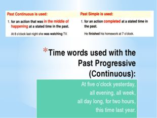 Time words used with the Past Progressive (Continuous): At five o'clock yeste
