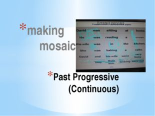 making mosaic Past Progressive (Continuous) The computer program is called Br