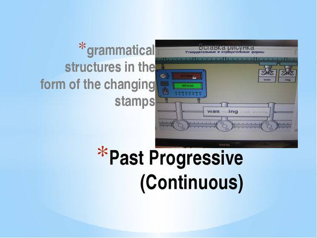 grammatical structures in the form of the changing stamps Past Progressive (C...