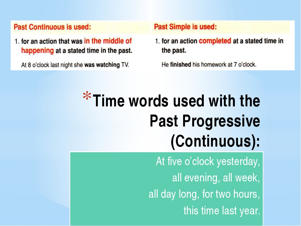 Time words used with the Past Progressive (Continuous): At five o'clock yeste...