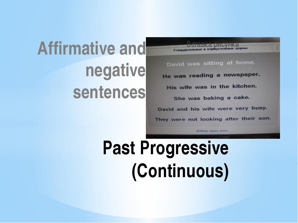 Affirmative and negative sentences Past Progressive (Continuous) The computer...