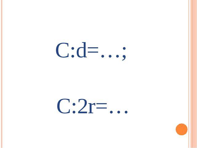 C:d=…; C:2r=…