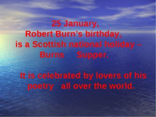 25 January, Robert Burn's birthday, is a Scottish national holiday – Burns S